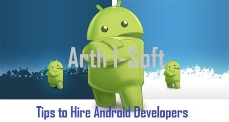 Follow These 5 Simple Tips to Hire Android App Developers | Android App Development India | Scoop.it