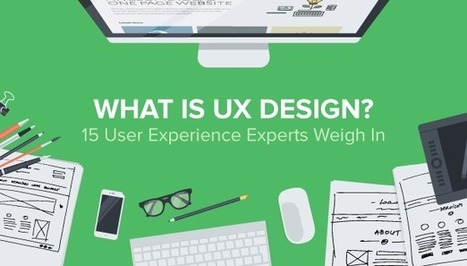 What is UX Design? 15 User Experience Experts Weigh In | Information Technology & Social Media News | Scoop.it