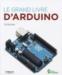 Le grand livre d'Arduino - E. Bartmann - Librairie Eyrolles | ARDUINO pour les grands débutants | Scoop.it