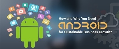 What, how and why you need Android for sustainable business growth?   Web & Mobile Application Development (OPS)   Scoop.it