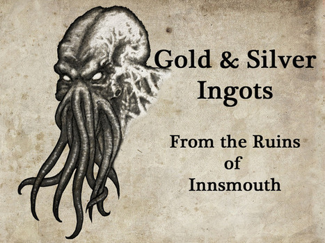 Cthulhu Gold & Silver Ingots; From the Ruins of Innsmouth | The Call of Cthulhu | Scoop.it