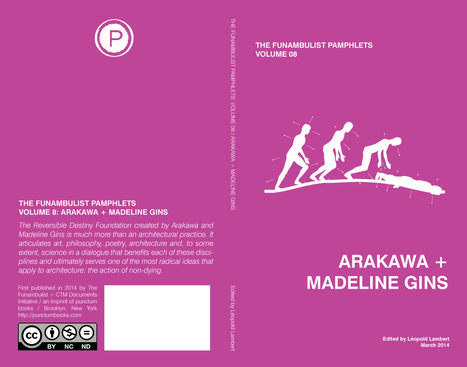 # THE FUNAMBULIST PAMPHLETS /// Volume 08: Arakawa + Madeline Gins Now Published | Aural Complex Landscape | Scoop.it