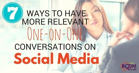7 Ways To Have More Relevant One-on-One Conversations on Social Media | digital marketing strategy | Scoop.it