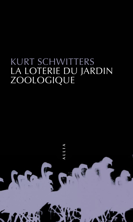 Kurt Schwitters : La Loterie du jardin zoologique | Editions Allia | oAnth's day by day interests - via its scoop.it contacts | Scoop.it
