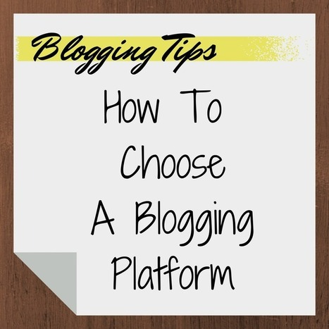 How To Choose A Blogging Platform | Innovative Ideas and Nuggets to Get You Thinking | Scoop.it