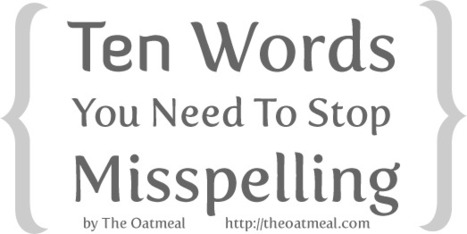 10 Words You Need to Stop Misspelling - The Oatmeal | Primary Education Resources and Ideas | Scoop.it