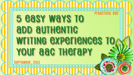 5 Easy Ways to Add Authentic Writing Experiences ... - PrAACtical AAC | Kate Ahern AAC | Scoop.it