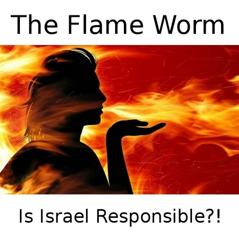 Is Israel behind the 'Flame' worm? | InfidelNewsNetwork.com | Scoop.it