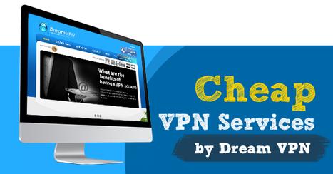 Cheap VPN Services by Dream VPN | VPN Services | Scoop.it