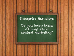 5 Things Every Enterprise Marketer Needs to Know about Content Marketing | Kapost Content Marketeer | Digital-News on Scoop.it today | Scoop.it