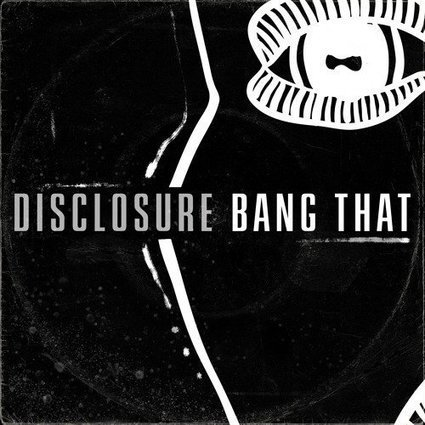 Disclosure stay ahead of the curve with 'Bang That' | DJing | Scoop.it