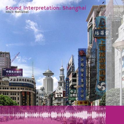 Sound Interpretation: Shanghai   DESARTSONNANTS - CRÉATION SONORE ET ENVIRONNEMENT - ENVIRONMENTAL SOUND ART - PAYSAGES ET ECOLOGIE SONORE   Scoop.it