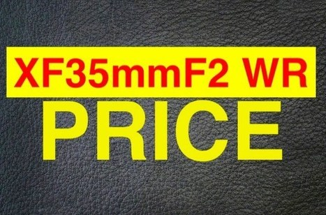 RUMOR: Here is the VERY Affordable Price of the XF35mmF2! … and of the 1.4x Teleconverter! | Fuji Rumors | Fuji X Series Cameras | Scoop.it