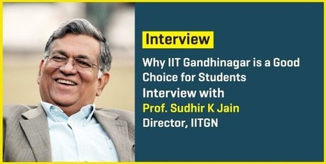 Why IIT Gandhinagar is a Good Choice for Students - Interview with Prof. Sudhir K Jain, Director IITGN | Careers Tips | Scoop.it