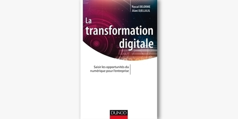 'La transformation digitale' de P.Delorme : à mettre dans toutes les mains | Clic France | Scoop.it