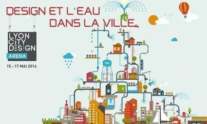Design et l'eau dans la ville : du 15 au 17 mai à Lyon- Millenaire3 | Gestion des services aux usagers | Scoop.it