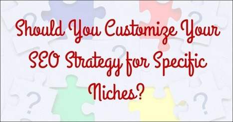 Should You Customize Your #SEO Strategy For Specific Niches? | Content Strategy |Brand Development |Organic SEO | Scoop.it
