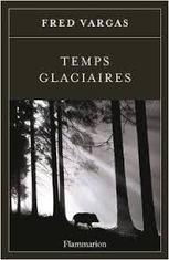 Fred Vargas : Temps Glaciaires - Rainfolk's diaries | J'écris mon premier roman | Scoop.it