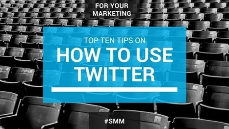 Top 10 Tips on How to use Twitter in your Marketing | My Social Media Guide | Scoop.it