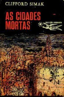 Literatura e Opiniões: Clifford Simak - As Cidades Mortas (Os Cães herdarão a Terra?) | Ficção científica literária | Scoop.it