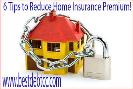 6 Tips to Reduce Home Insurance Premium!Best Debt Consolidation Companies & Information | Vats Info Solutions | Scoop.it
