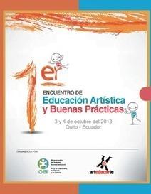 Memoria del 1er encuentro Educación Artística y Buenas Prácticas. Quito. Ecuador | Pedalogica: educación y TIC | Scoop.it