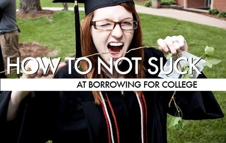 How To Not Suck… At Borrowing For College – Consumerist | College Readiness | Scoop.it
