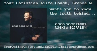 """Your Online Christian Life Coach: He really is a """"Good, Good Father!"""" 