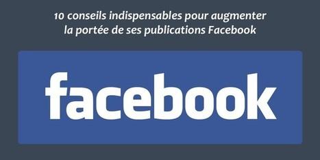10 conseils indispensables pour augmenter la portée de ses publications Facebook | Outils CM, veille et SEO | Scoop.it