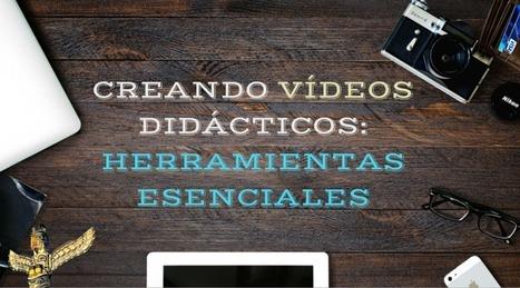 Creando vídeos didácticos: Herramientas esenciales | Con visión pedagógica: Recursos para el profesorado. | Scoop.it