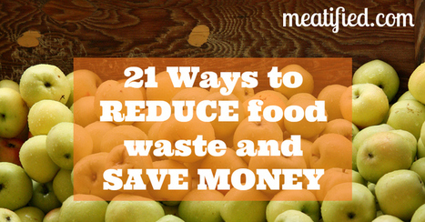 21 Ways To Reduce Food Waste & Save Money! - meatified | Food Waste As Such | Scoop.it