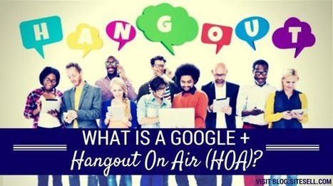What Is A Google+ Hangout On Air (HOA), And Why Is It Good For Business? - The SiteSell Blog   The Content Marketing Hat   Scoop.it