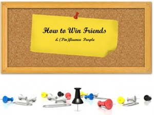 [HOW TO] Win Friends and (Pin)fluence People - Sandstorm Digital | Content Strategy: Inbound Marketing & SEO | Scoop.it