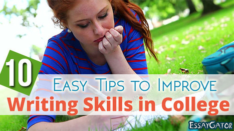 10 Easy Tips to Improve Writing Skills in College | Essaygator Blog | Academic Writing Service | Scoop.it