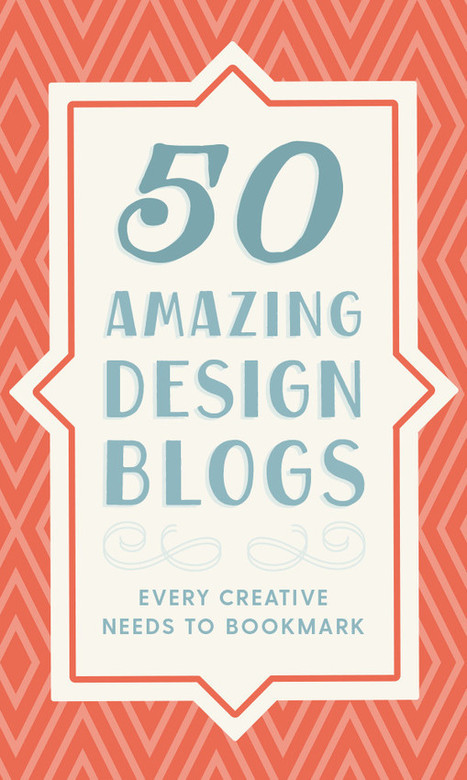 50 Amazing Design Blogs Every Creative Needs to Bookmark | Communicate...and how! | Scoop.it