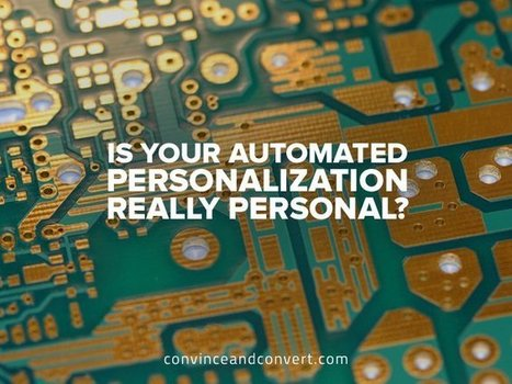 Is Your Automated Personalization Really Personal? | Convince & Convert | SocialMoMojo Web | Scoop.it