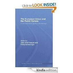 Amazon.com: The European Union and the Public Sphere: A Communicative Space in the Making? (Routledge Studies on Democratising Europe) eBook: Philip Schlesinger, John Erik Fossum, Philip R. Schlesi... | Democracy in Place and Space | Scoop.it