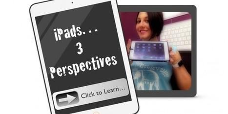 iPads: 3 Purposeful Perspectives | Considering ICT in Education | Scoop.it