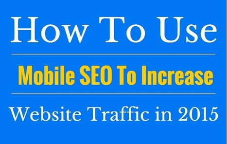 How To Use Mobile SEO To Increase Website Traffic in 2015 | Seo | Scoop.it