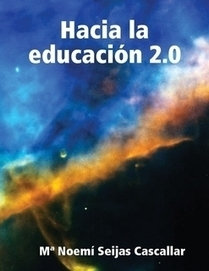 Hacia la educación 2.0 por Mª Noemí Seijas Cascallar (eBook)   Educacion, ecologia y TIC   Scoop.it