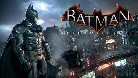 Batman: Arkham Knight PC Patch Fixes Rain Effects and More | Entertainment | Scoop.it