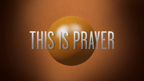 This is Prayer - Igniter Media | HCS Learning Commons Newsletter | Scoop.it