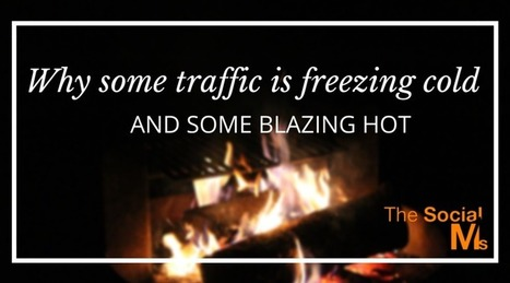 Why some traffic is freezing cold and some traffic blazing hot | digital marketing strategy | Scoop.it