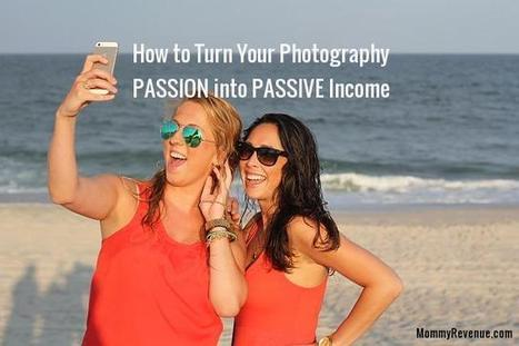 How to Turn Your Photography Passion into Passive Income – Brainstorming Session | Solopreneur Marketing | Scoop.it