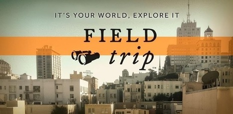 Field Trip - Applications Android sur Google Play | eTourism Trends and News | Scoop.it