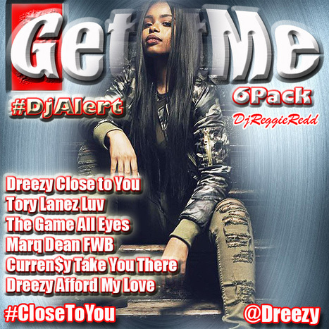 GetAtMe DjAlert 6Pack ft Dreezy CLOSE TO YOU ... #ItsAboutTheMusic | GetAtMe | Scoop.it