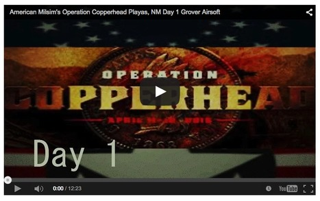 American Milsim's Operation Copperhead Playas, NM Day 1 - Grover Airsoft on Youtube | Thumpy's 3D House of Airsoft™ @ Scoop.it | Scoop.it