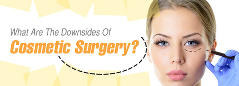 What Are The Downsides Of Cosmetic Surgery? | cosmeticsurgery | Scoop.it