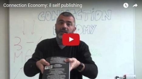 Gestione aziendale | [VIDEO] Connection Economy: il self publishing come esempio di un mondo che cambia | Imprenditore Italiano | Web Marketing Italiano | Scoop.it