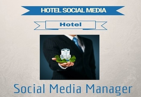 11 Reasons to Hire a Hotel Social Media Manager | TECH SUPPORT | Scoop.it